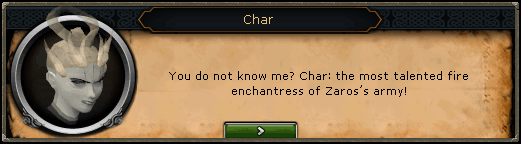 Char: You do not know me? Char: The most talented fire enchantress of Zaros's army!
