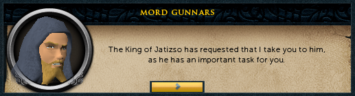 Mord Gunnars: The king of Jatizso has requested that I take you to him, as he has an important task for you.