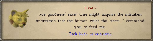 Hrafn: For goodness' sake! One might acquire the mistaken impression that the human rules this place.