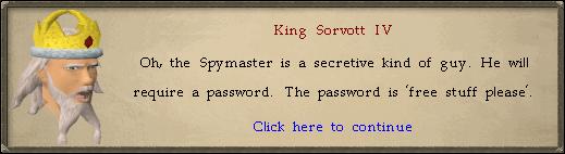 King Sorvott IV: Oh, the Spymaster is a secretive kind of guy.