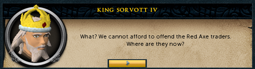 King Sorvott IV: What? We cannot afford to offend the Red Axe traders.