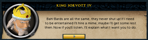 King Sorvott IV: Bah! Bards are all the same, they never shut up!