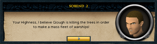 <You>: Your Highness, I believe Glough is killing trees in order to make a mass fleet of warships!