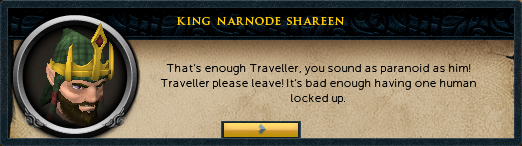 King Narnode Shareen: That's enough, Traveller, you sound as paranoid as him!