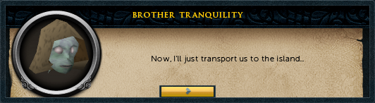 Brother Tranquility: Now, I'll just transport us to the island...