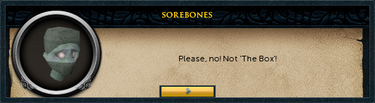 Sorebones: Please, no! Not 'The Box'!