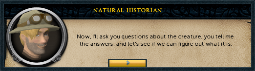 Natural Historian: Now, I'll ask you questions about the creature...