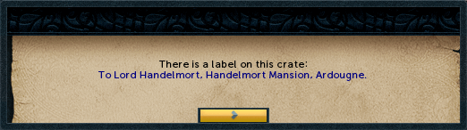 There is a label on this crate: To Lord Handelmort, Handelmort Mansion, Ardougne