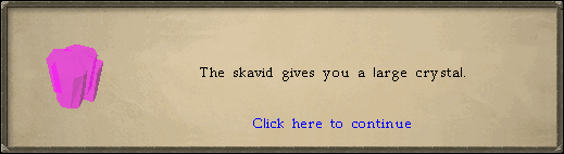 Watchtower - The skavid gives you a large crystal.