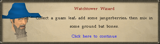 Watchtower - Watchtower Wizard: Collect a guam leaf, add some jangerberries, then mix in some ground bat bones.