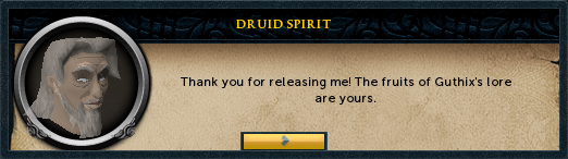 Druid Spirit: Thank you for releasing me! The fruits of Guthix's lore are yours.