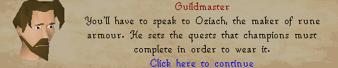Guildmaster: You'll have to speak to oziach, the maker of rune armour.