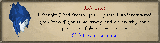 Jack Frost: I thought I had frozen you!