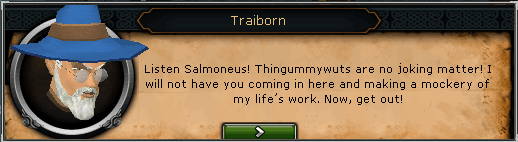 Wizard Traiborn: Listen Salmoneus! Thingummywuts are no joking matter!