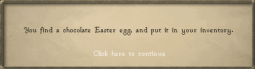 You find a chocolate easter egg, and put it in your inventory