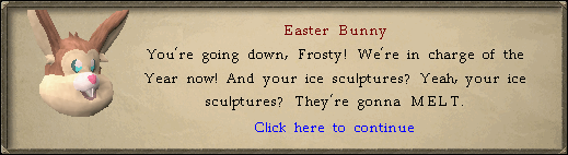 Easter Bunny: You're going down, Frosty!