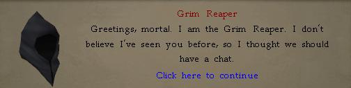 Grim Reaper: Greetings, mortal. I am the Grim Reaper.