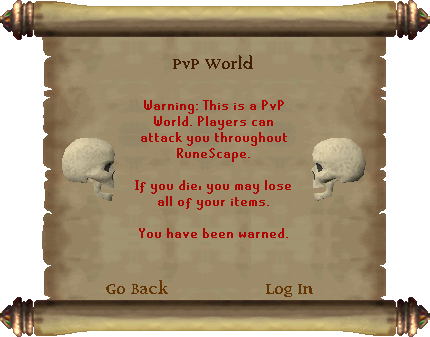 PvP World Warning: this is a PvP World. Players can attack you throughout RuneScape. If you die, you may lose all of your items. You have been warned.