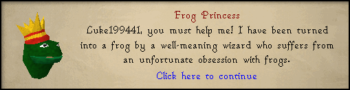Frog Princess: <Character name>, you must help me! I have been turned into a frog by a well-meaning wizard...