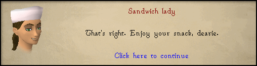 Sandwich Lady: That's right. Enjoy your snack, dearie.