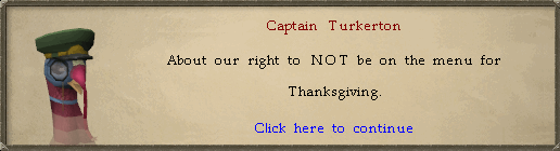 Captain Turkerton: About our right to NOT be on the menu for Thanksgiving.