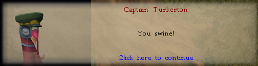 Captain Turkerton: You swine!